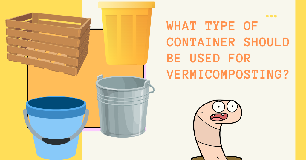What type of container should be used for vermicomposting?